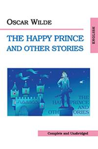 The Happy Prince and other Stories = Счастливый принц и другие сказки