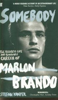 Somebody. The Reckless Life and Remarkable Career of Marlon Brando